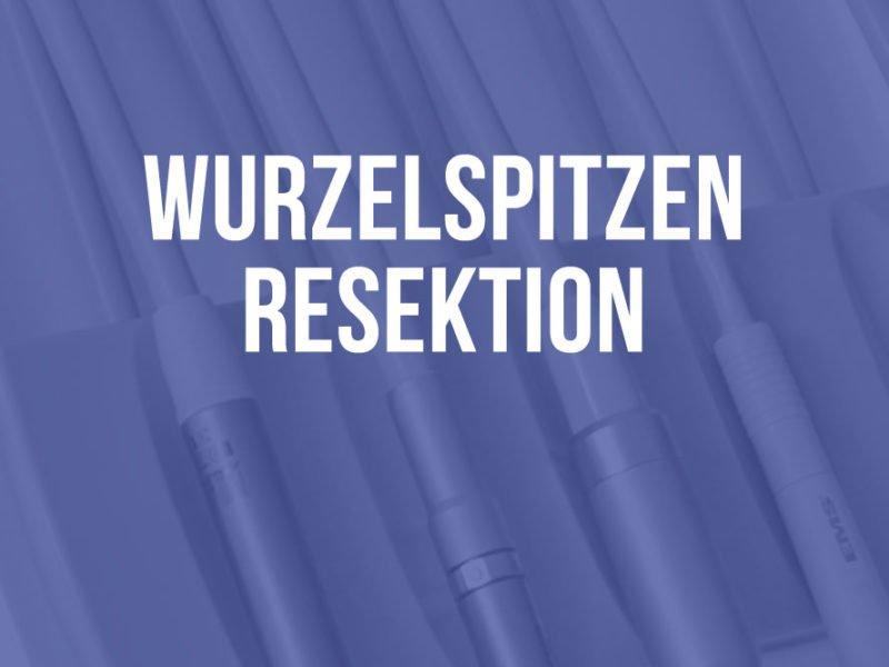 WURZELSPITZENRESEKTION (WSR)